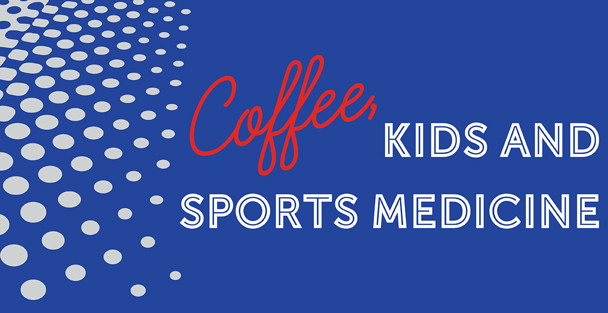 Coffee, Kids and Sports Medicine